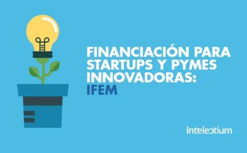 Financiación para startups y PYMES innovadoras: IFEM