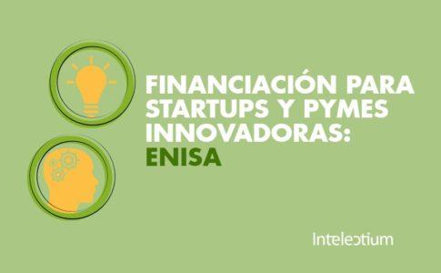 Financiación para startups y PYMES innovadoras: ENISA