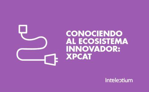 Conociendo al ecosistema innovador: Xpcat