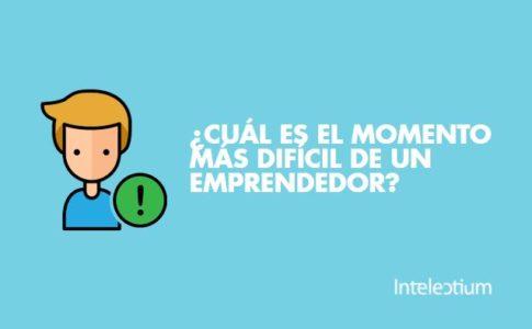 ¿Cuál es el momento más difícil de un emprendedor?