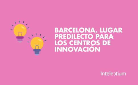 Barcelona, lugar predilecto para los centros de innovación
