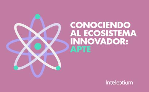 Conociendo al ecosistema innovador: APTE