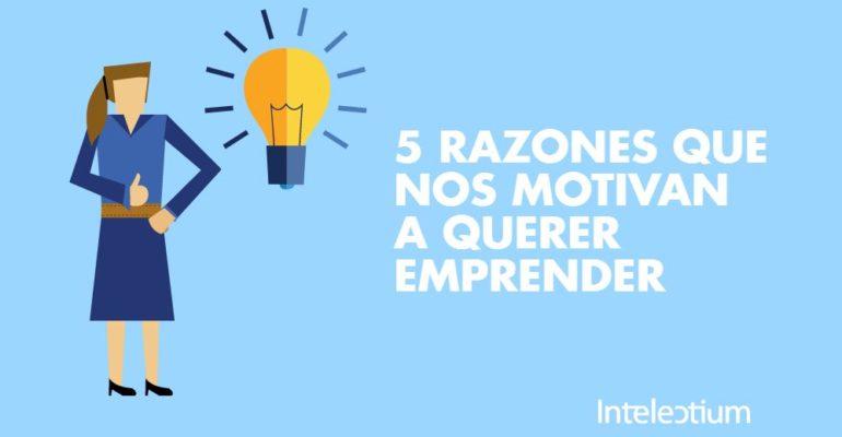 5 razones principales para querer emprender