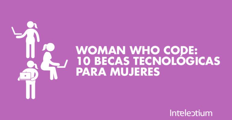 Woman Who Code: 10 becas tecnológicas para mujeres