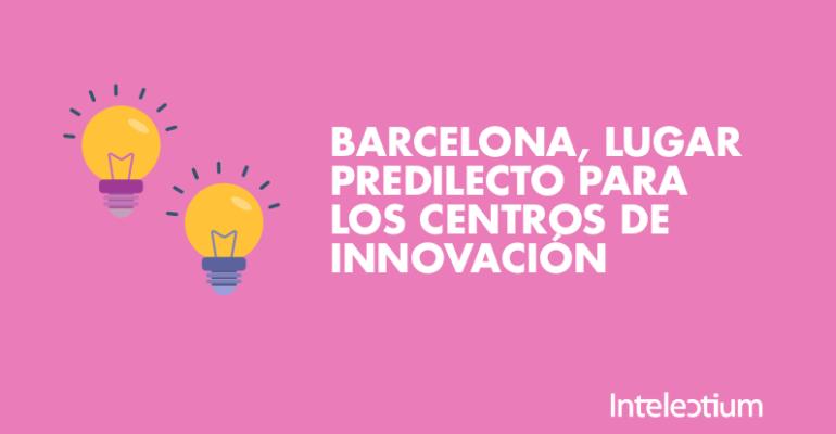 barcelona  lugar predilecto para la instalaci u00f3n de centros de innovaci u00f3n