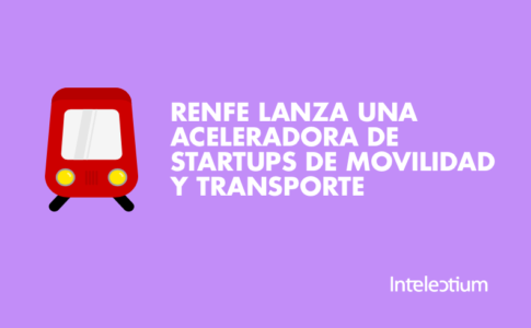 RENFE LANZA UNA ACELERADORA DE STARTUPS DE MOVILIDAD Y TRANSPORTE