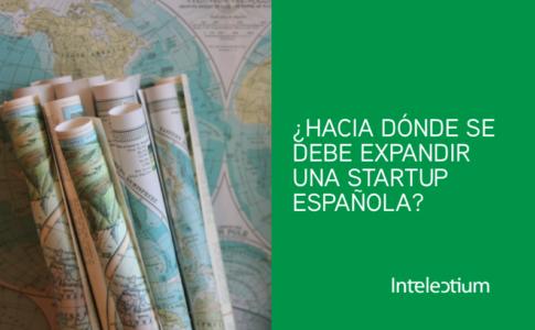EXPANSIÓN INTERNACIONAL STARTUP: ¿HACIA DONDE SE DEBE EXPANDIR UNA STARTUP ESPAÑOLA?