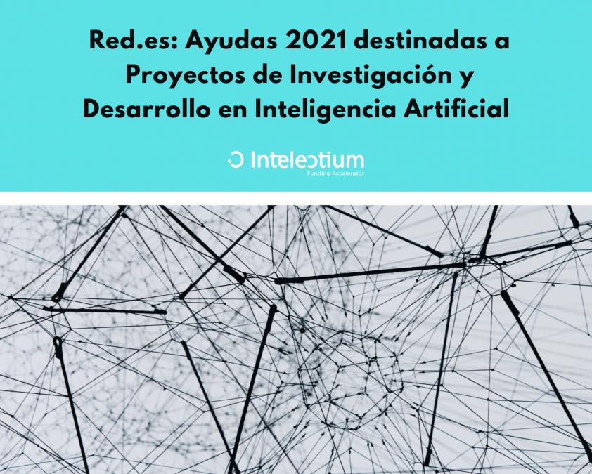 Red.es: Ayudas 2021 destinadas a Proyectos de Investigación y Desarrollo en Inteligencia Artificial